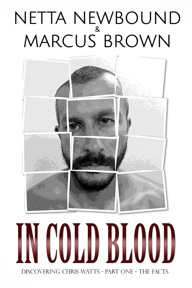 'In Cold Blood – Discovering Chris Watts: The Facts – Part One' by Netta Newbound & Marcus Brown